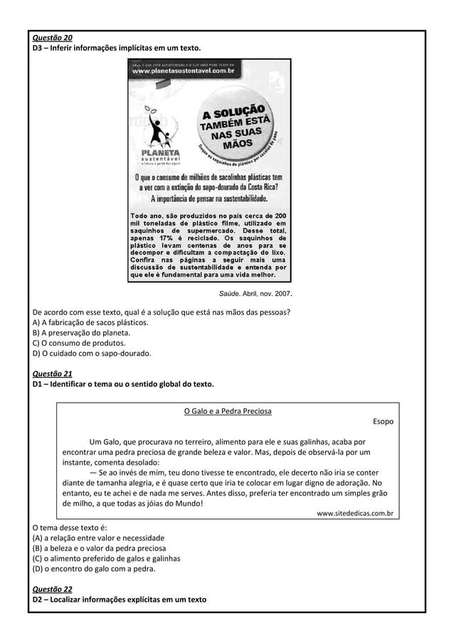 Questão 20 D3 – Inferir informações implícitas em um texto. Saúde. Abril, nov. 2007. De acordo com esse texto, qual é a so...