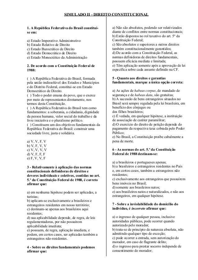SIMULADO II - DIREITO CONSTITUCIONAL 1. A República Federativa do Brasil constitui- se em: a) Estado Imperativo Administra...
