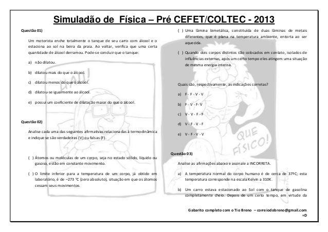 Simuladão de Física – Pré CEFET/COLTEC - 2013 Gabarito completo com o Tio Breno – correiodobreno@gmail.com =D Questão 01) ...