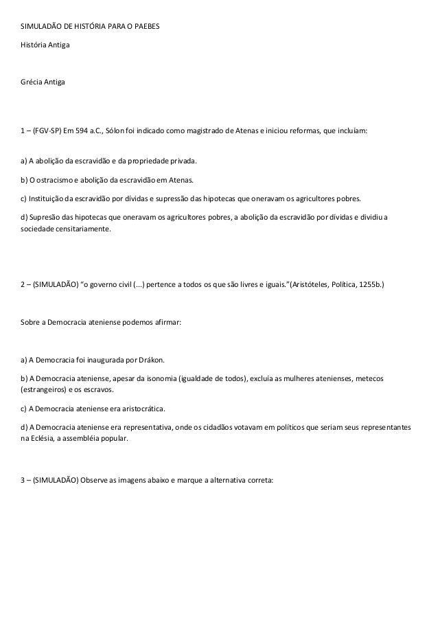 SIMULADÃO DE HISTÓRIA PARA O PAEBES  História Antiga  Grécia Antiga  1 – (FGV-SP) Em 594 a.C., Sólon foi indicado como mag...