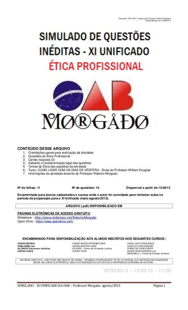 """SIMULADO – XI UNIFICADO DA OAB – Professor Morgado agosto/2013 Página 1 Questões """"TIPO FGV"""" criadas pelo Professor Roberto..."""