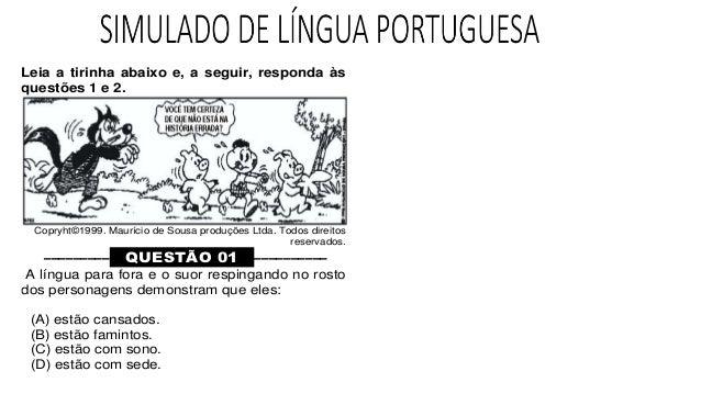 Leia a tirinha abaixo e, a seguir, responda às questões 1 e 2. Copryht©1999. Maurício de Sousa produções Ltda. Todos direi...