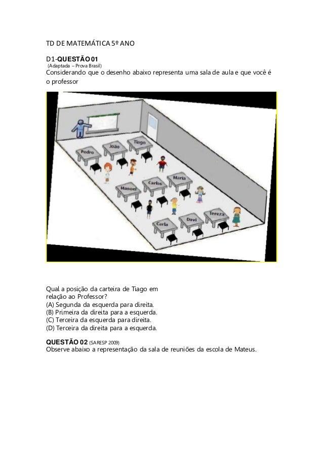 TD DE MATEMÁTICA 5º ANO D1-QUESTÃO 01 (Adaptada – Prova Brasil) Considerando que o desenho abaixo representa uma sala de a...