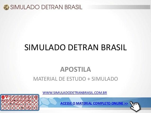 SIMULADO DETRAN BRASIL APOSTILA MATERIAL DE ESTUDO + SIMULADO WWW.SIMULADODETRANBRASIL.COM.BR ACESSE O MATERIAL COMPLETO O...