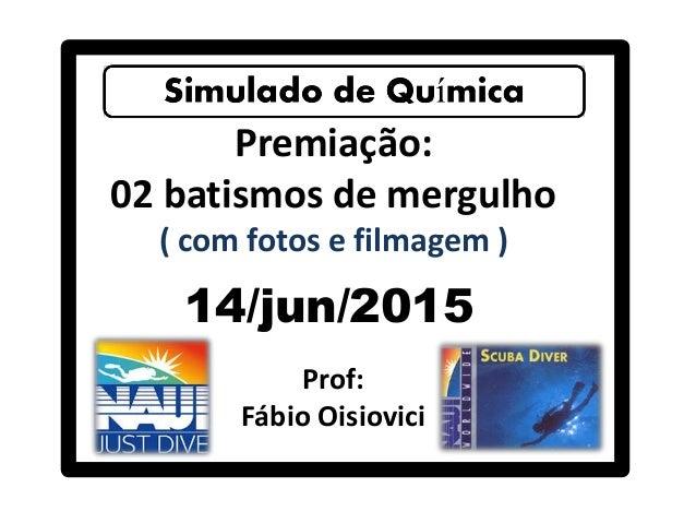 Premiação: 02 batismos de mergulho ( com fotos e filmagem ) 14/jun/2015 Prof: Fábio Oisiovici