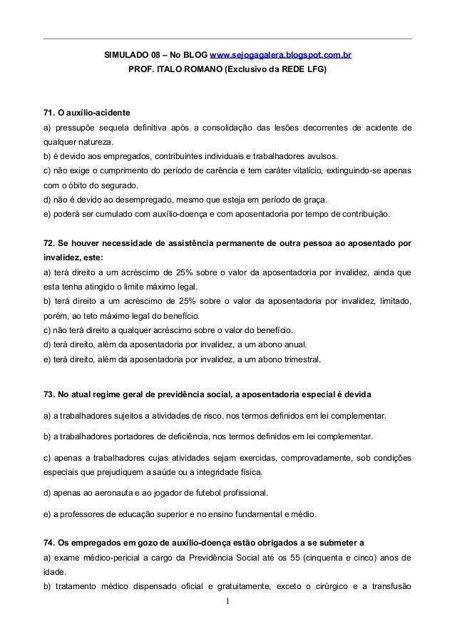 SIMULADO 08 – No BLOG www.sejogagalera.blogspot.com.br PROF. ITALO ROMANO (Exclusivo da REDE LFG) 71. O auxílio-acidente a...