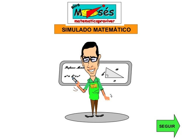 SIMULADO MATEMÁTICOSEGUIRCURSOMATEMÁTICAINTERATIVAcbaa²= b²+c²Professor Moisés