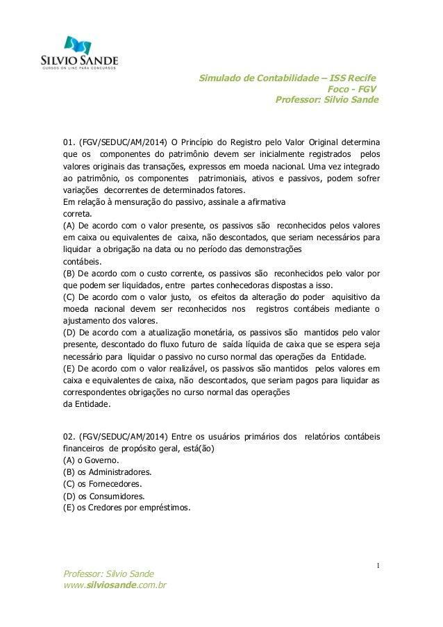 Simulado de Contabilidade – ISS Recife  Foco - FGV  Professor: Silvio Sande  01. (FGV/SEDUC/AM/2014) O Princípio do Regist...