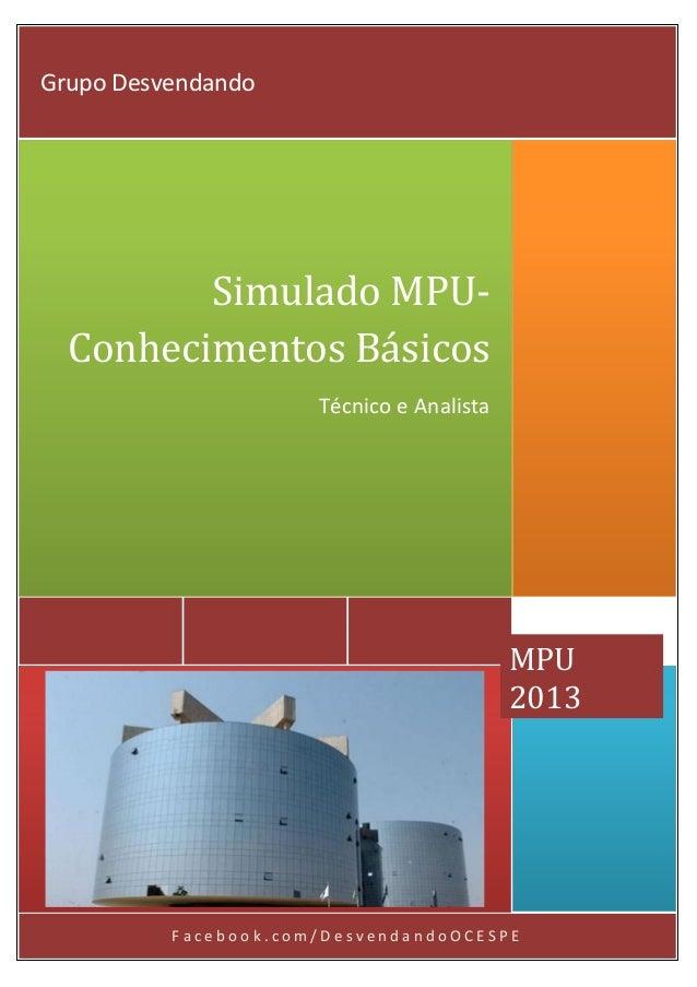 F a c e b o o k . c o m / D e s v e n d a n d o O C E S P EMPU2013Simulado MPU-Conhecimentos BásicosTécnico e AnalistaGrup...