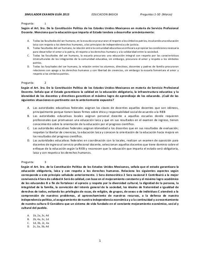 SIMULADOR EXAMEN GUÍA 2015 EDUCACION BASICA Preguntas 1-50 (Marzo) 1 Pregunta: 1 Según el Art. 3ro. De la Constitución Pol...