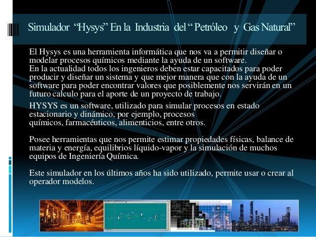 """Simulador """"Hysys"""" En la Industria del """" Petróleo y Gas Natural"""" El Hysys es una herramienta informática que nos va a permi..."""