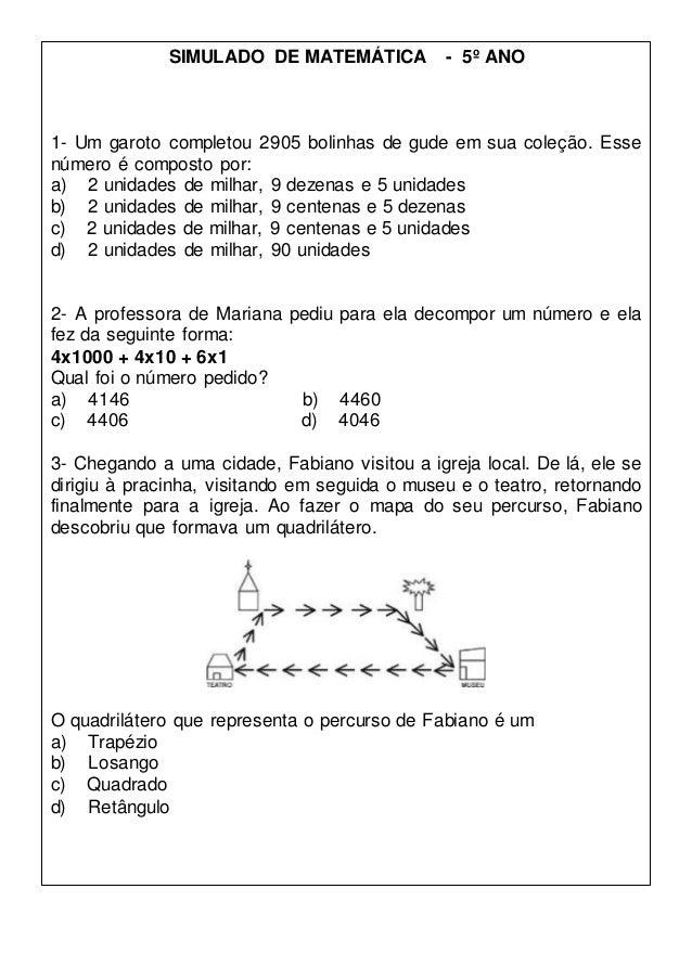 SIMULADO DE MATEMÁTICA - 5º ANO 1- Um garoto completou 2905 bolinhas de gude em sua coleção. Esse número é composto por: a...
