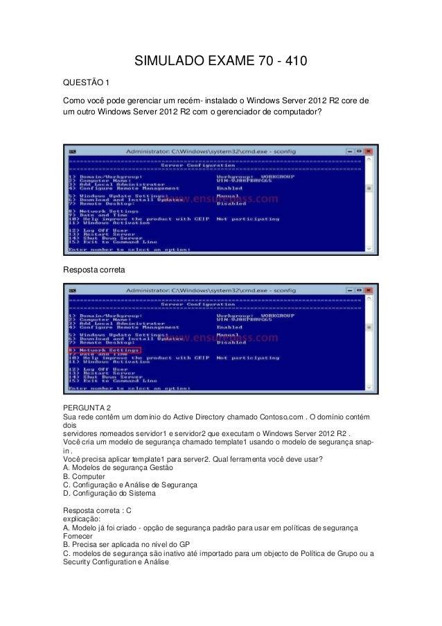 SIMULADO EXAME 70 - 410 QUESTÃO 1 Como você pode gerenciar um recém- instalado o Windows Server 2012 R2 core de um outro W...