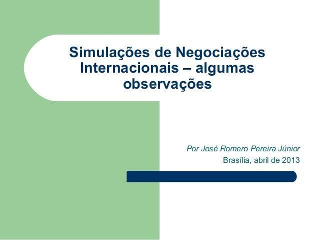 Simulações de Negociações Internacionais – algumas       observações              Por José Romero Pereira Júnior          ...