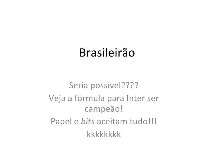Brasileirão Seria possível???? Veja a fórmula para Inter ser campeão! Papel e  bits  aceitam tudo!!! kkkkkkkk