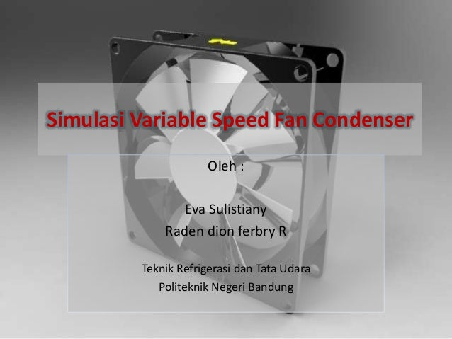 Simulasi variable speed fan condenser for Variable speed condenser fan motor