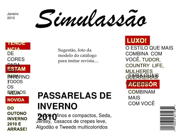 Simulassão<br />Janeiro<br />2010<br />LUXO!<br />TENDÊNCIA<br />O ESTILO QUE MAIS COMBINA  COM VOCÊ, TUDOR, COUNTRY  LIFE...