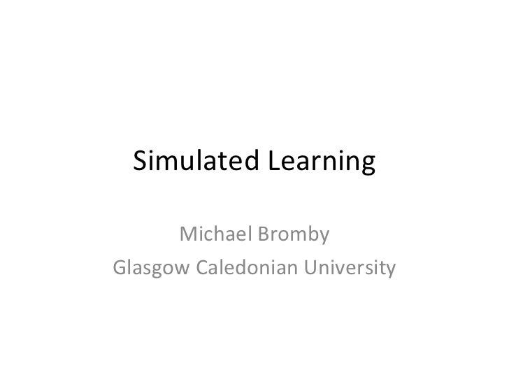 Simulated Learning Michael Bromby Glasgow Caledonian University