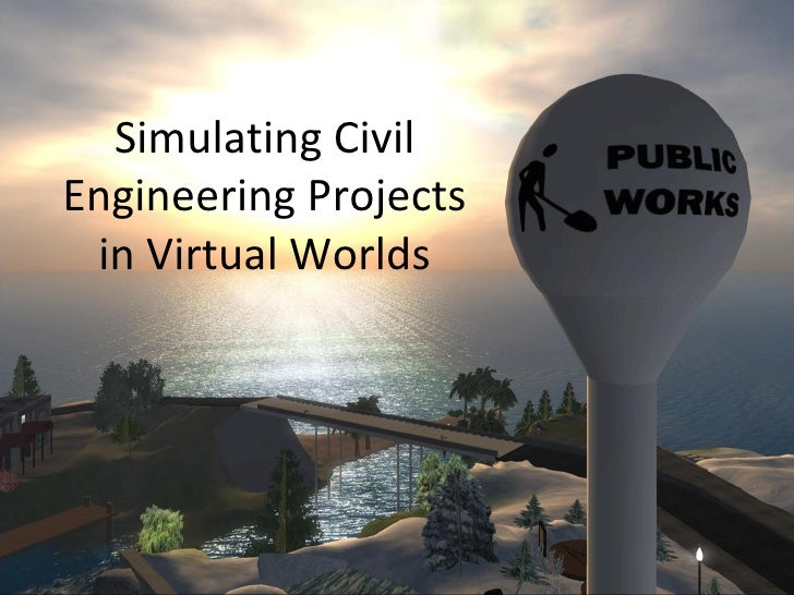 Simulating Civil Engineering Projects in Virtual Worlds