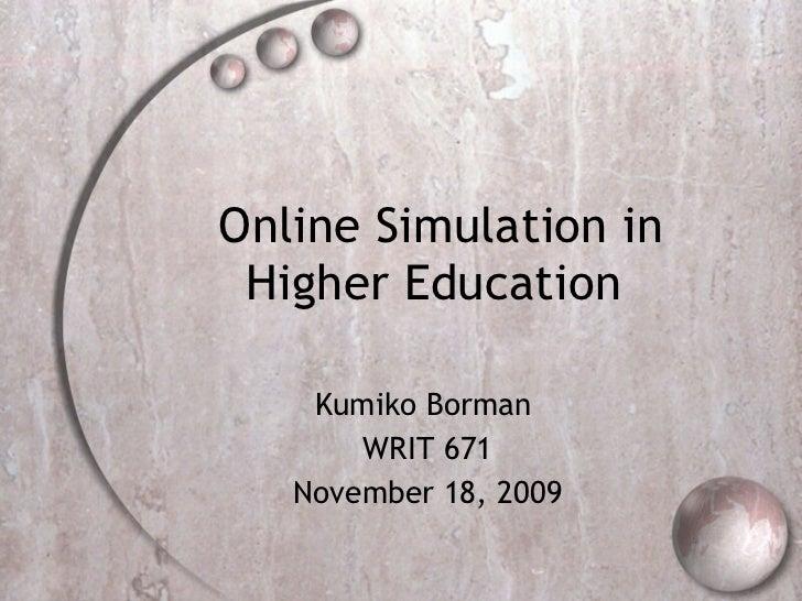 Online Simulation in Higher Education  Kumiko Borman  WRIT 671 November 18, 2009