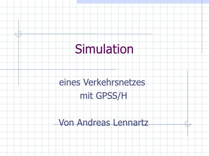 Simulationeines Verkehrsnetzes     mit GPSS/HVon Andreas Lennartz