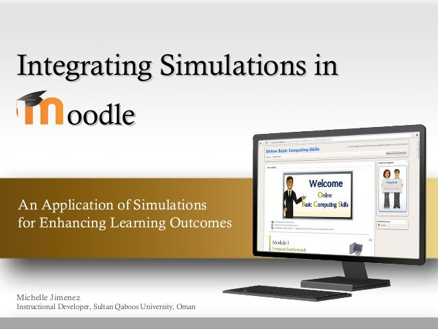 Integrating Simulations inIntegrating Simulations inAn Application of Simulationsfor Enhancing Learning OutcomesMichelle J...