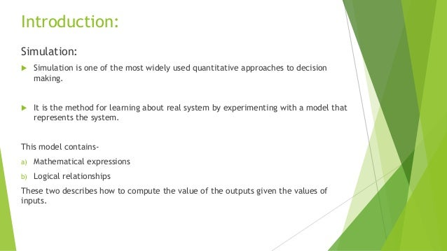 Introduction: Simulation:   Simulation is one of the most widely used quantitative approaches to decision making.    It ...