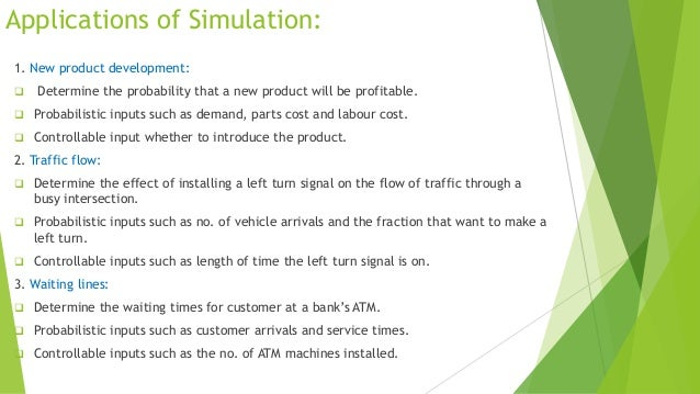 Applications of Simulation: 1. New product development:   Determine the probability that a new product will be profitable...
