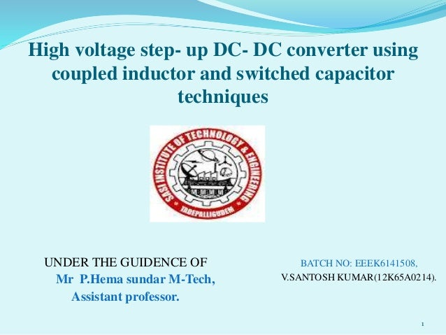 High voltage step- up DC- DC converter using coupled inductor and switched capacitor techniques UNDER THE GUIDENCE OF Mr P...