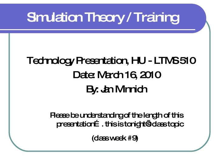 Simulation Theory / Training <ul><li>Technology Presentation, HU - LTMS 510 </li></ul><ul><ul><li>Date: March 16, 2010 </l...