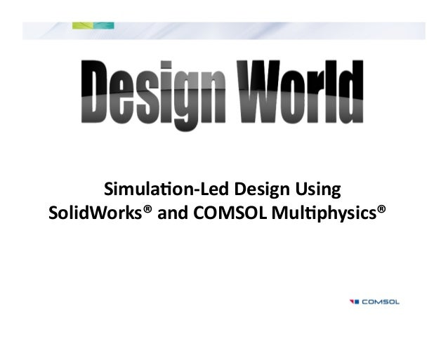 Simula'on‐Led Design Using   SolidWorks® and COMSOL Mul'physics®