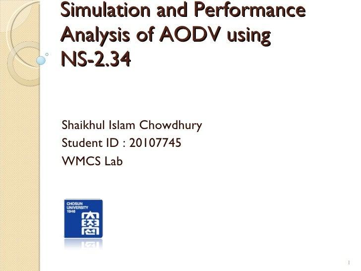 Simulation and Performance Analysis of AODV using NS-2.34 Shaikhul Islam Chowdhury Student ID : 20107745 WMCS Lab