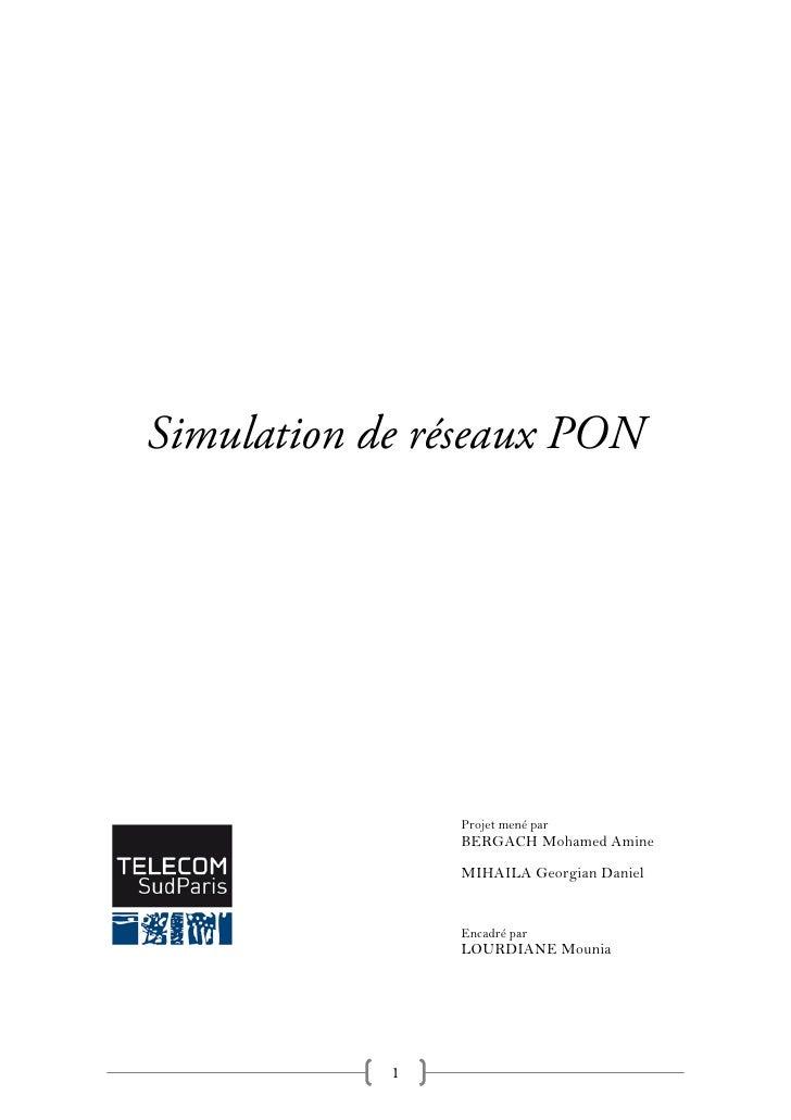 Simulation de réseaux PON                     Projet mené par                 BERGACH Mohamed Amine                 MIHAIL...