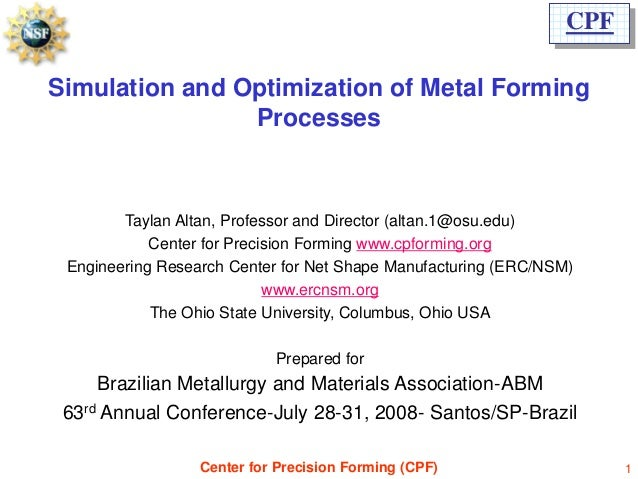 CPFSimulation and Optimization of Metal Forming                Processes        Taylan Altan, Professor and Director (alta...