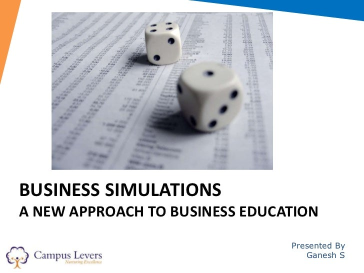 BUSINESS SIMULATIONSA NEW APPROACH TO BUSINESS EDUCATION                                Presented By                      ...