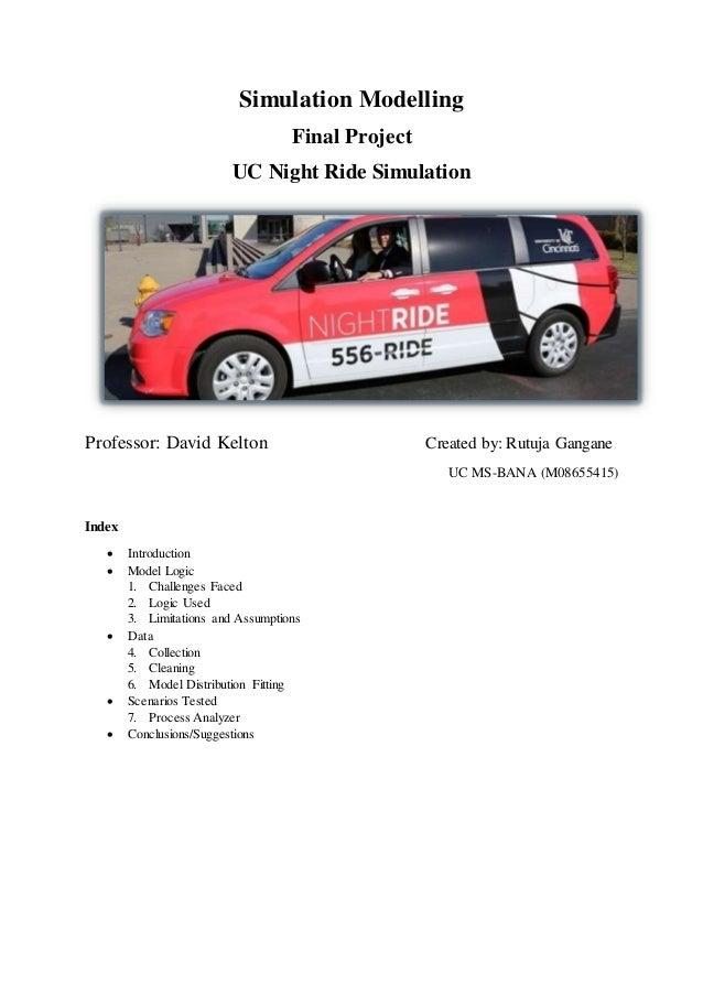 Simulation Modelling Final Project UC Night Ride Simulation Professor: David Kelton Created by: Rutuja Gangane UC MS-BANA ...