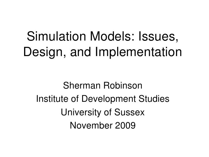 Simulation Models: Issues, Design, and Implementation            Sherman Robinson   Institute of Development Studies      ...