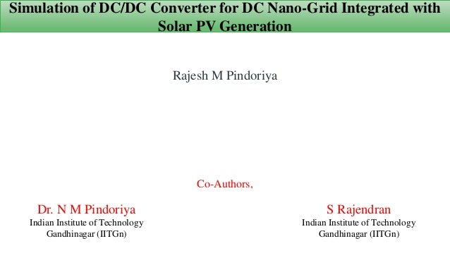 Simulation of DC/DC Converter for DC Nano-Grid Integrated with Solar PV Generation Rajesh M Pindoriya Co-Authors, S Rajend...