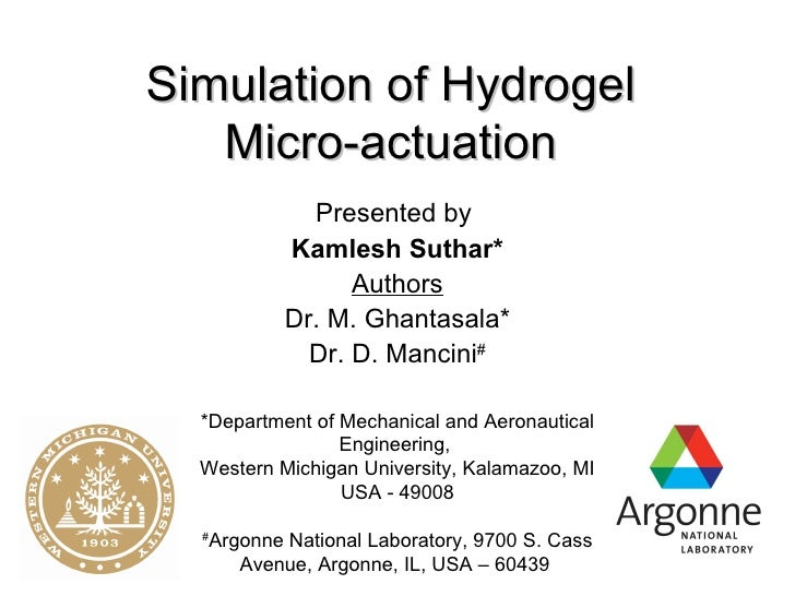 Simulation of Hydrogel  Micro-actuation   Presented by  Kamlesh Suthar* Authors Dr. M. Ghantasala* Dr. D. Mancini # *Depar...