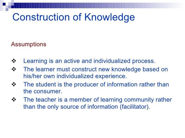 <ul><li>Assumptions   </li></ul><ul><li>Learning is an active and individualized process. </li></ul><ul><li>The learner mu...