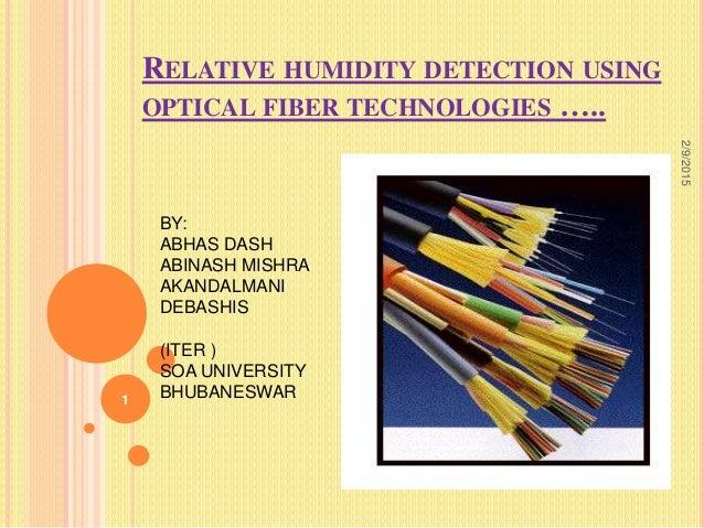 RELATIVE HUMIDITY DETECTION USING OPTICAL FIBER TECHNOLOGIES ….. 1 2/9/2015 BY: ABHAS DASH ABINASH MISHRA AKANDALMANI DEBA...