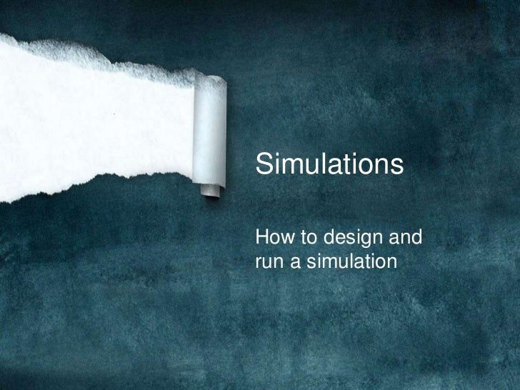 Simulations<br />How to design and run a simulation<br />