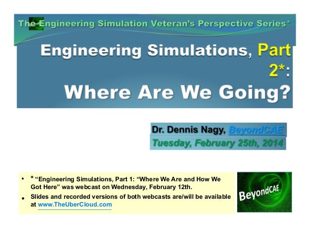 "• * ""Engineering Simulations, Part 1: ""Where We Are and How We Got Here"" was webcast on Wednesday, February 12th.  •  Slid..."