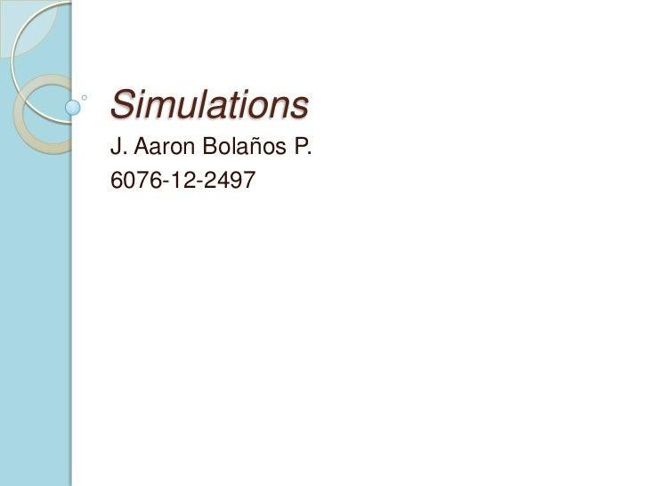 SimulationsJ. Aaron Bolaños P.6076-12-2497