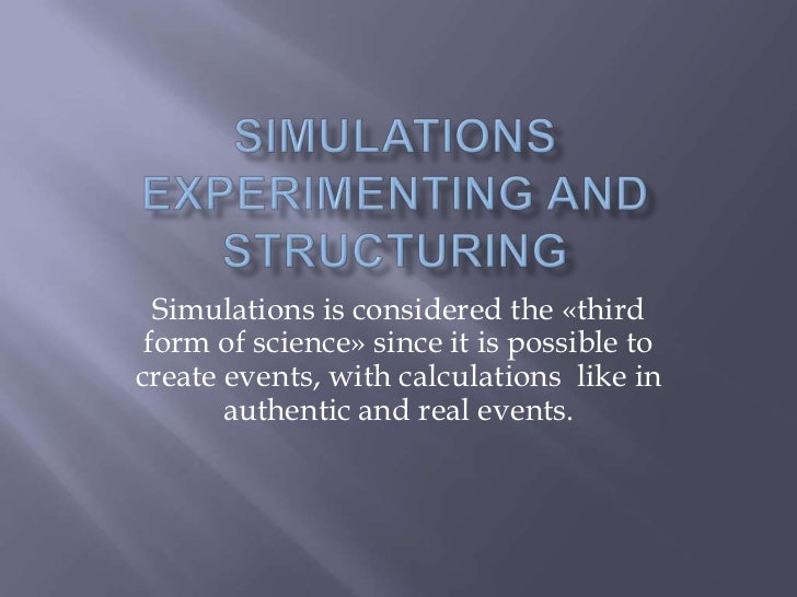 Simulations is considered the «third form of science» since it is possible tocreate events, with calculations like in     ...