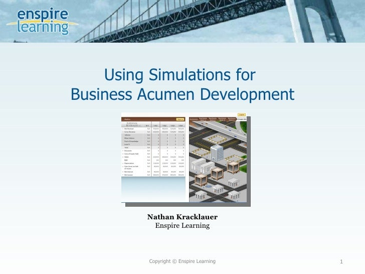 Using Simulations for  Business Acumen Development <ul><li>Nathan Kracklauer </li></ul><ul><li>Enspire Learning </li></ul>...