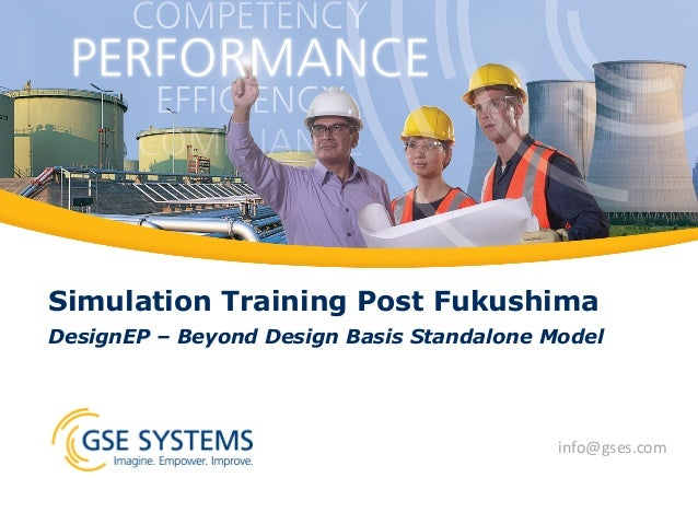 Simulation Training Post Fukushima DesignEP – Beyond Design Basis Standalone Model info@gses.com