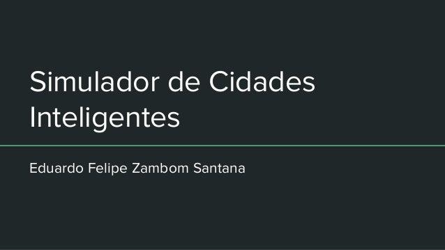 Simulador de Cidades Inteligentes Eduardo Felipe Zambom Santana