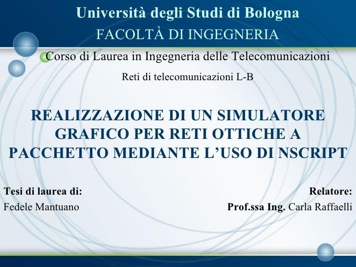 Università degli Studi di Bologna FACOLTÀ DI INGEGNERIA Corso di Laurea in Ingegneria delle Telecomunicazioni Reti di tele...
