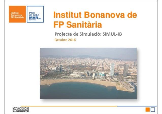 Institut Bonanova de FP Sanitària Projecte de Simulació: SIMUL-IB Octubre 2016Octubre 2016